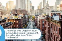 Coverage and Litigation Issues Surrounding Sexual Harassment, Assault and Abuse Claims Conference